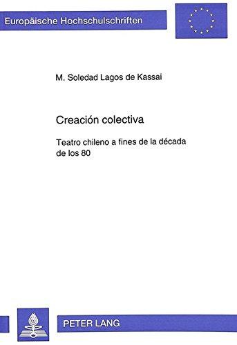 Descargar Libro Creación Colectiva: Teatro Chileno A Fines De La Década De Los 80 De M. Soledad Lagos M. Soledad Lagos De Kassai