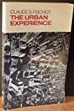 The Urban Experience, Fischer, Claude S., 015593497X