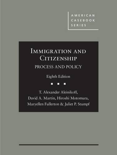 Immigration and Citizenship: Process and Policy (American Casebook Series)