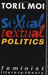 Sexual/Textual Politics: Feminist Literary Theory (New Accents)