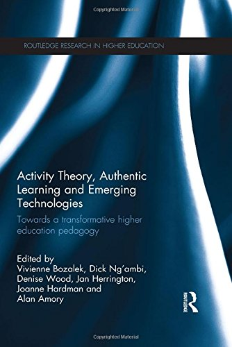 Activity Theory, Authentic Learning and Emerging Technologies: Towards a transformative higher education pedagogy (Routledge Research in Higher Education)
