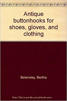 Antique Buttonhooks for Shoes, Gloves, and Clothing