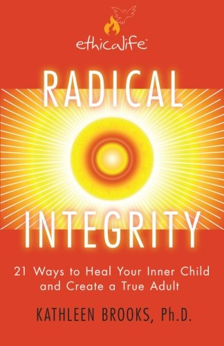 Read Online Radical Integrity: 21 Ways to Heal Your Inner Child and Create a True Adult pdf