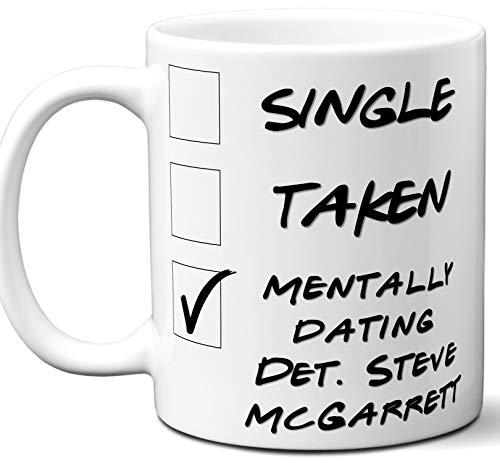 Funny Det. Steve McGarrett Mug. Single, Taken, Mentally Dating Coffee, Tea Cup. Best Gift Idea for Hawaii Five-O TV Series Fan, Lover. Women, Men Boys, Girls. Birthday, Christmas. 11 oz.]()