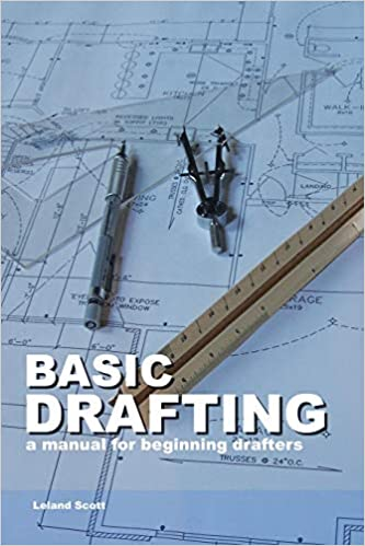 Basic Drafting: A Manual for Beginning Drafters Spi Edition by Leland Scott  PDF Download