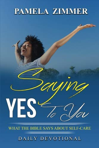 Saying Yes To You: What the Bible says about Self-Care: Daily Devotional
