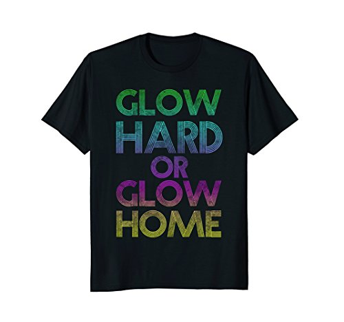 Glow Hard Or Glow Home Rave Party Neon Distressed T-shirt