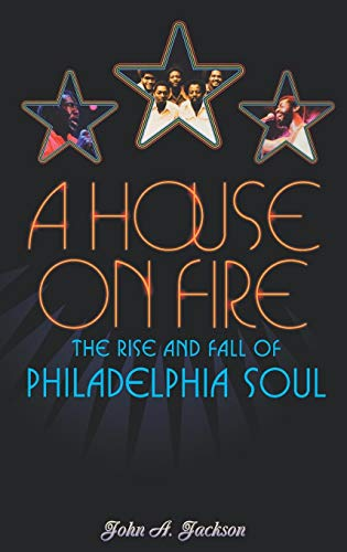 A House on Fire: The Rise and Fall of Philadelphia Soul