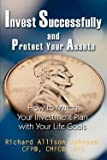 img - for Richard Allison Johnson: Invest Successfully and Protect Your Assets : How to Match Your Investment Plan with Your Life Goals (Paperback); 2004 Edition book / textbook / text book