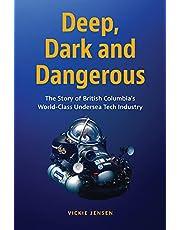 Deep, Dark and Dangerous: The Story of British Columbia's World-Class Undersea Tech Industry