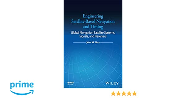 Engineering satellite based navigation and timing global navigation engineering satellite based navigation and timing global navigation satellite systems signals and receivers john w betz 9781118615973 amazon fandeluxe Choice Image