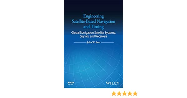 Engineering satellite based navigation and timing global navigation engineering satellite based navigation and timing global navigation satellite systems signals and receivers john w betz 9781118615973 amazon fandeluxe Gallery
