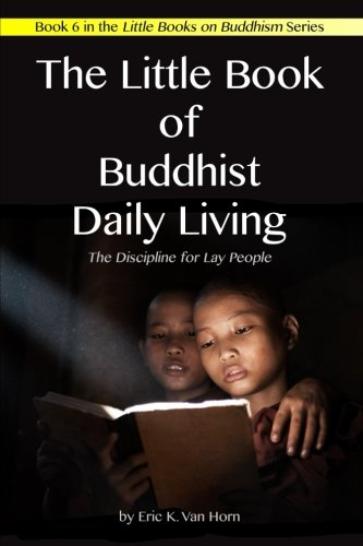 The Little Book of Buddhist Daily Living: The Discipline for Lay People (The Little Books on Buddhism) (Volume 6)