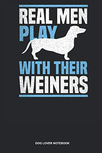 (Dog Lover Notebook: Blank Log Book For Owner Of A Dachshund And Lover Of Wieners: Weiner Dog Journal | Real Men Play With Their Gift)