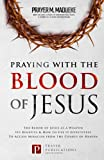 Praying with The Blood of Jesus: The Blood of Jesus
