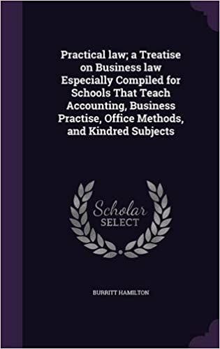 Practical law: a Treatise on Business law Especially Compiled for Schools That Teach Accounting, Business Practise, Office Methods, and Kindred Subjects