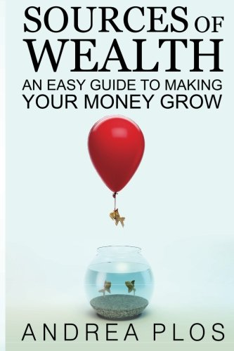 Sources Of Wealth: An Easy Guide To Making Your Money Grow