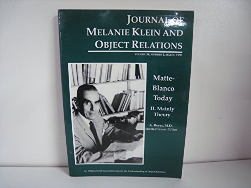 Matte-Blanco Today II. Mainly Theory (A Special Issue of the Journal of Melanie Klein and Object Relations, v. 16, no. 1, 1998) (Freud 1 16)