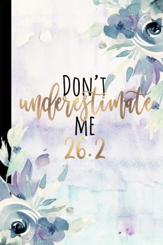 Don't Underestimate Me 26.2: Runner Gifts, Marathon Gifts, Marathon Log Book, Marathoner Gifts For Notes Journal Notebook Running Logbook, 26.2, ... Gift Or Birthday, 6x9 college ruled notebook