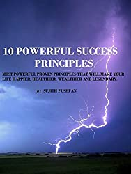 10 POWERFUL SUCCESS PRINCIPLES: Most powerful proven principles that will make your life happier, healthier, wealthier and legendary. (English Edition)