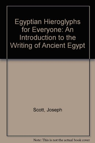 Egyptian Hieroglyphs for Everyone: An Introduction to the Writing of Ancient Egypt