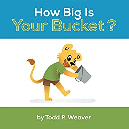 How Big Is Your Bucket? by [Weaver, Todd]