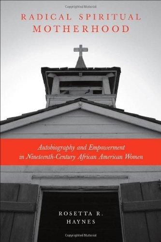 Radical Spiritual Motherhood: Autobiography and Empowerment in Nineteenth-Century African American Women