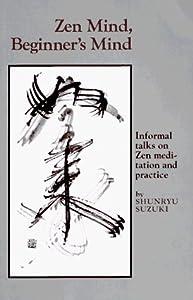 By Shunryu Suzuki: Zen Mind, Beginner's Mind: Informal Talks on Zen Meditation and Practice
