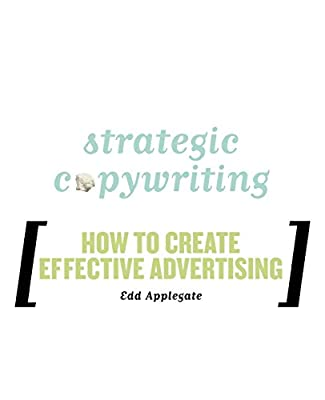 Strategic Copywriting: How to Create Effective Advertising