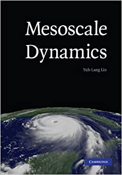 Mesoscale Dynamics (Cambridge Atmospheric & Space Science) by Yuh-Lang Lin (2006-09-08)