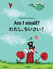 """Bilingual Edition English-Japanese (Hiragana and Romaji) """"Am I small?"""" - Tamia is not sure and keeps asking various animals that she meets on her journey. Eventually she finds the surprising answer...Reviews""""This is baby's favorite book!"""" —Am..."""