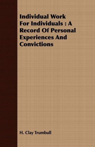 Individual Work for Individuals: A Record of Personal Experiences and Convictions by Henry Clay Trumbull - Mall Trumbull The