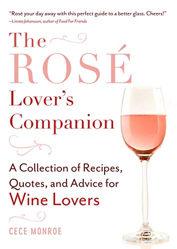 (The Rosé Lover's Companion: A Collection of Recipes, Quotes, and Advice for Wine Lovers)
