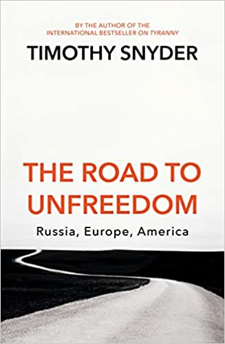 Buy The Road to Unfreedom: Russia, Europe, America Book