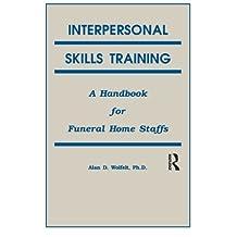Interpersonal Skills Training: A Handbook for Funeral Service Staffs by Alan Wolfelt (1990-10-01)