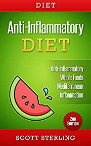 Anti Inflammatory Diet: Anti-Inflammatory - Whole Foods - Mediterranean - Inflammation (Flexible Dieting, Anti Inflammatory Diet, Pescetarian, Sugar Detox, ... Whole Foods, Low Carb, Inflammation Book 1)