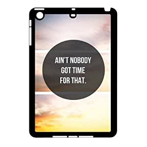 Ain't Nobody Got Time For That DIY Cover Case with Hard Shell Protection for Ipad Mini Case lxa#916837