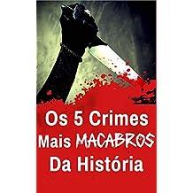 Os 5 Crimes Mais Macabros da História