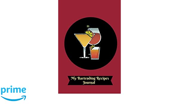 My Bartending Recipes Journal: Essential Cocktail Recipe Book and