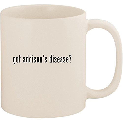 got addison's disease? - 11oz Ceramic White Coffee Mug Cup, White