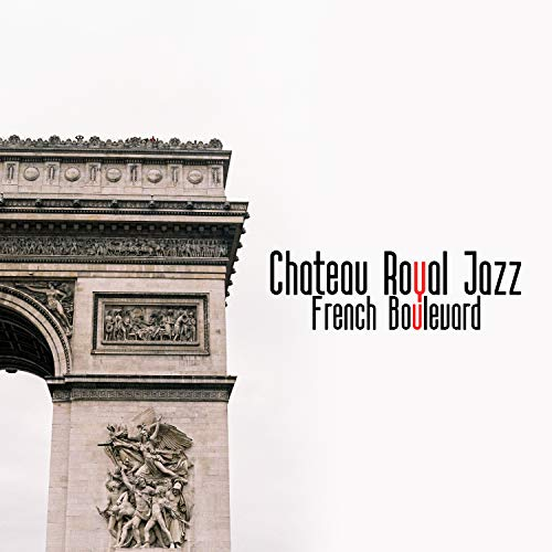 Chateau Royal Jazz: French Boulevard, Good Jazz Everyday, Perfect Instrumental Guide, Best Street French Jazz