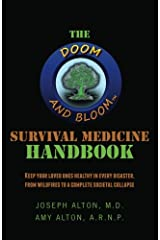 The Doom and Bloom Survival Medicine Handbook: Keep your Loved Ones Healthy in Every Disaster, from Wildfires to a Complete Societal Collapse Paperback