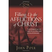 Filling up the Afflictions of Christ (Paperback Edition): The Cost of Bringing the Gospel to the Nations in the Lives of William Tyndale, Adoniram Judson, and John Paton