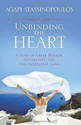 Unbinding the Heart: A Dose of Greek Wisdom, Generosity, and Unconditional Love by Agapi Stassinopoulos (2013-05-01)