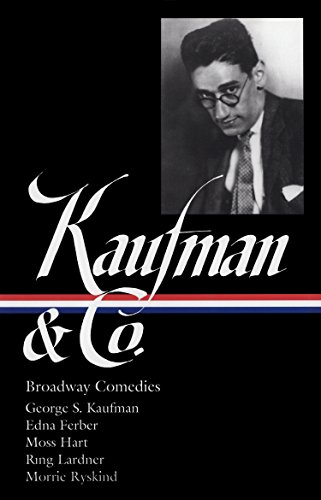 George S. Kaufman & Co.: Broadway Comedies (LOA #152): The Royal Family / Animal Crackers / June Moon / Once in a Lifetime / Of Thee I Sing / You ... Stage Door / The Man Who (Library of America) (Lifetime Cracker)
