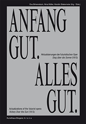 Download Anfang Gut, Alles Gut: Actualizations of the Futurist Opera Victory Over the Sun 1913 ebook