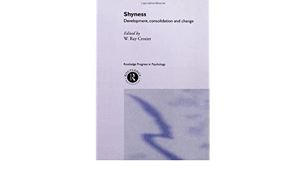 Shyness: Development, Consolidation and Change (Routledge Progress in Psychology)