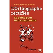 ORTHOGRAPHE RECTIFIÉE, POURQUOI ? COMMENT ? (L')