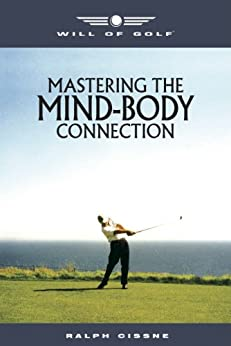 Will of Golf; Mastering the Mind-Body Connection by [Cissne, Ralph]