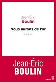 Nous aurons de l'or par Jean-Eric Boulin